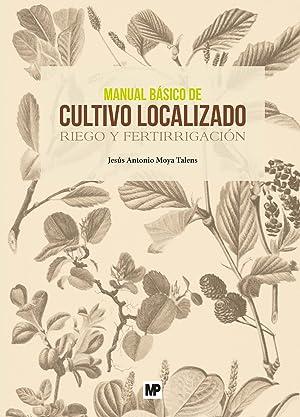 MANUAL BÁSICO DE CULTIVO LOCALIZADO Riego y: Moya Talens, Jesús