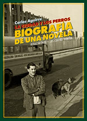 LA CIUDAD Y LOS PERROS Biografía de: Aguirre, Carlos