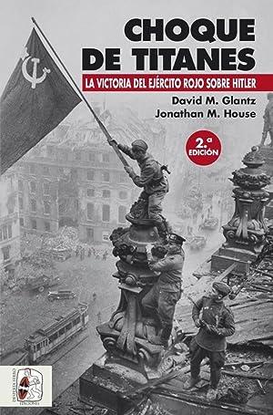 CHOQUE DE TITANES La victoria del Ejército: Glantz, David M.