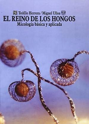 EL REINO DE LOS HONGOS Micología básica: Herrera, Teofilo