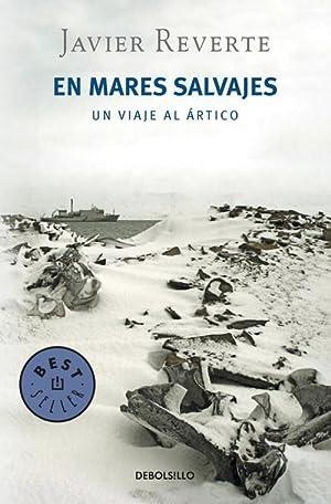 En mares salvajes Un viaje al Ártico: Reverte,Javier