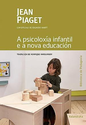 A psicoloxÍa infantil e a nova educaciÓn: Piaget, Jean
