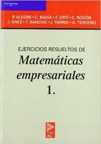 Ejerc.resueltos mate.empresariales i: Alegre,P./Badia,C./Orti,F.J./Rodon,C./Sa