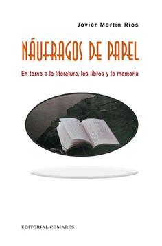 NAUFRAGOS DE PAPEL En torno a la: Rios, Javier Martin