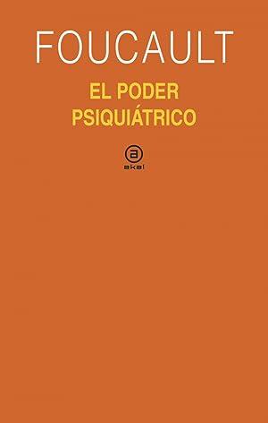 Poder psiquiátrico: Foucault, Michel