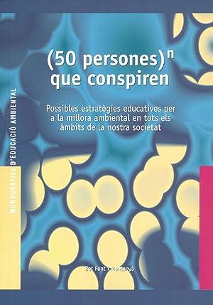 50 persones)n que conspiren. Possibles estratègies educativ: Bet Font Montanya
