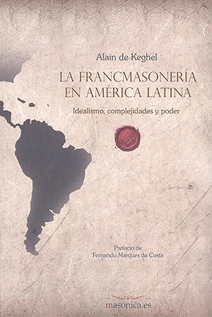 FRANCOMASONERÍA EN AM RICA LATINA Idealismo, complejidades y: De Keghel, Alain