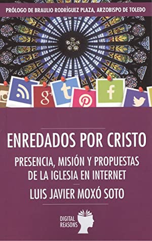 ENREDADOS POR CRISTO Presencia, misión y propuestas de la Iglesia en Internet: Moxo Soto, Luis ...