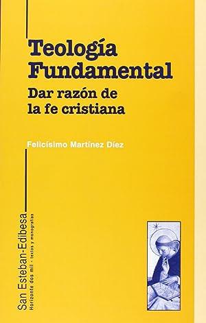 TEOLOGÍA FUNDAMENTAL Dar razón de la fe: Martinez Diez, Felicisimo