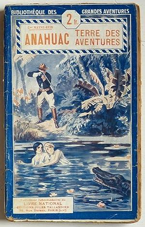 Anahuac terre des aventures (titre original : Mayne-Reid, Capitaine (Reid,