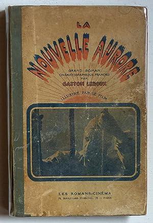 La nouvelle aurore (Grand roman cinématographique français): Leroux, Gaston