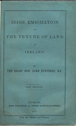 Irish emigration and the tenure of land in Ireland.: Dufferin and Ava, Frederick Temple Blackwood, ...