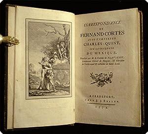Correspondance de Fernand Cort?s avec l'empereur Charles Quint sur la conqu?te du Mexique.: ...