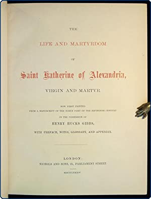 The life and martyrdom of Saint Katerine of Alexandria, virgin and martyr. Now first printed from a...