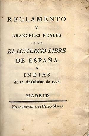 Reglamento y aranceles reales para el comercio libre de Espa?a a Indias de 12 de Octubre de 1778.: ...