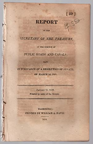 Report of the Secretary of the Treasury, on the subject of public roads and canals; made in ...