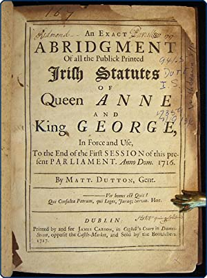 An exact abridgment of all the publick printed Irish statutes of Queen Anne and King George, in ...