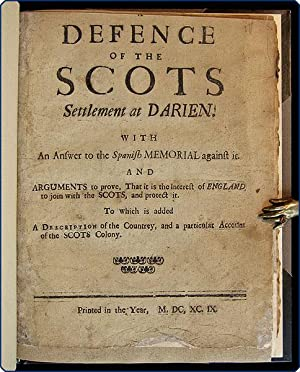 A defence of the Scots settlement at Darien. With an answer to the Spanish memorial against it. And...