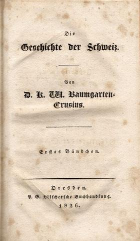Die Geschichte der Schweiz.: Baumgarten-Crusius, D. K. W.