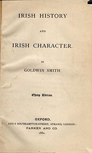 Irish history and Irish character.: Smith, Goldwin.