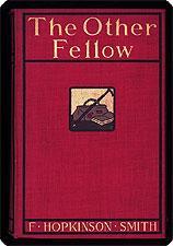 The other fellow.: Smith, Francis Hopkinson.