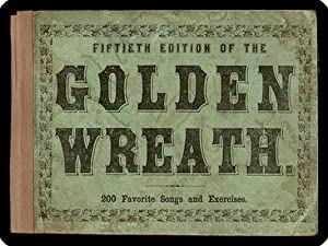 The golden wreath; a choice collection of favorite melodies, designed for the use of schools, ...