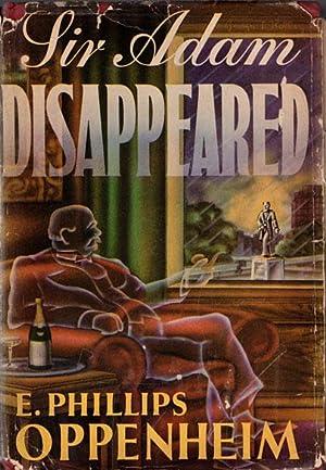 Sir Adam disappeared.: Oppenheim, E. Phillips.