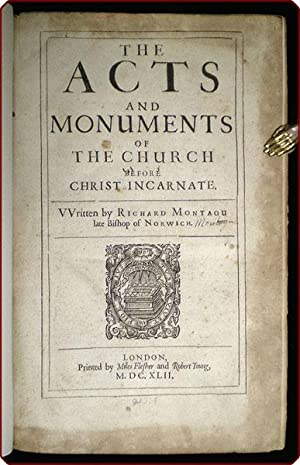 The acts and monuments of the church before Christ incarnate.: Montagu, Richard.