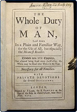 The whole duty of man, laid down in a plain and familiar way, for the use of all, but especially ...