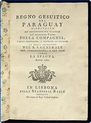 Regno gesuitico del Paraguay dimostrato co' documenti piu classici de' medesimi padri ...