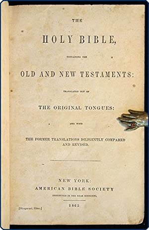 The Holy Bible, containing the Old and New Testaments, translated out of the original tongues; and ...