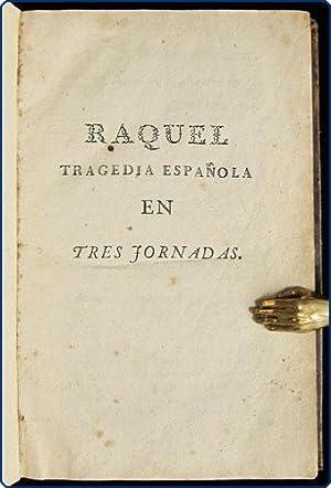 Raquel, tragedia espa?ola en tres jornadas.: Garc?a de la Huerta, Vicente Antonio].