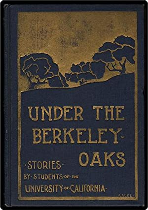 Under the Berkeley Oaks. Stories by students of the University of California; selected and edited ...