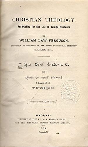 Christian theology: an outline for the use of Telugu students.: Ferguson, William Law.