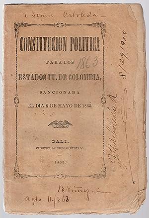 Constitucion politica para los Estados UU. de Colombia, sancionada el 8 de mayo de 1863.: Colombia....