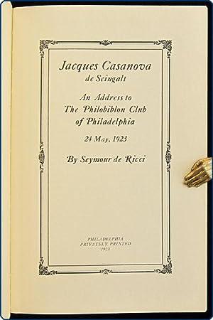 Jacques Casanova de Seingalt: An address to the Philobiblon Club of Philadelphia, 24 May, 1923.: ...