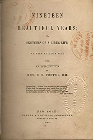 Nineteen beautiful years; or, sketches of a girl's life, written by her sister. With an ...