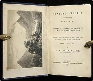 Central America; describing each of the states of Guatemala, Honduras, Salvador, Nicaragua, and ...