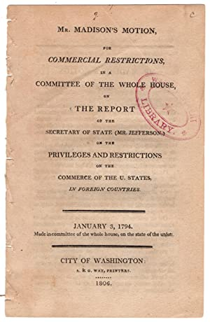 Mr. Madison's motion, for commercial regulations, in a committee of the whole house, on the ...