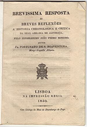 Brevissima resposta ?s breves reflex?es a' Historia chronologica e critica da real abbadia de ...