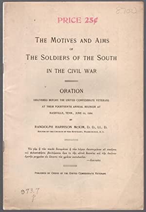 The motives and aims of the soldiers of the South in the Civil War. Oration delivered before the ...