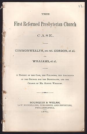 The First Reformed Presbyterian Church case. Commonwealth, ex rel. Gordon, et al. vs. Williams, et ...