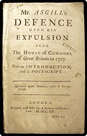 Mr. Asgill's defence upon his expulsion from the House of Commons of Great Britain in 1707. ...