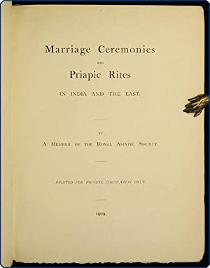 Marriage ceremonies & priapic rites in India & the East.: Member of the Royal Asiatic ...