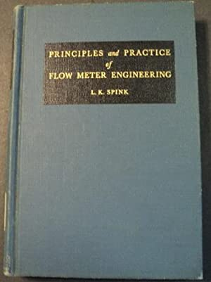 Principles and practice of flow meter engineering.: Spink, Leland Kenneth.