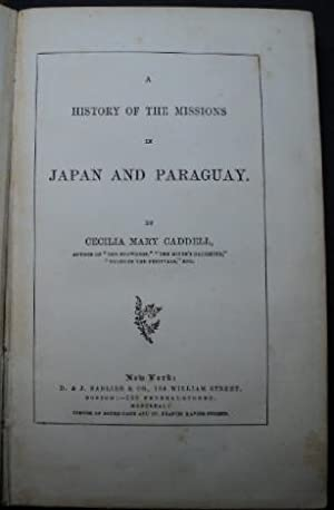 A history of the missions in Japan and Paraguay.: Caddell, Cecilia Mary.