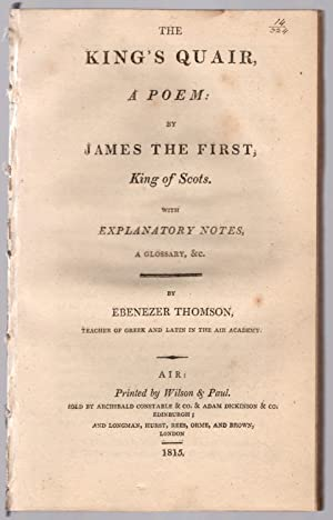 King's quair, a poem. By James the First, King of Scots. With explanatory notes, a glossary, &...