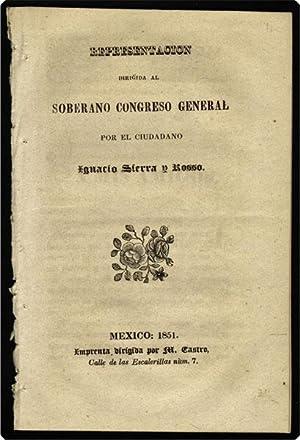 Representacion dirigida al soberano congreso general.: Sierra y Rosso, Ignacio.