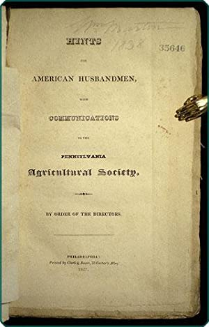 Hints for American husbandmen, with communications to the Pennsylvania Agricultural Society.: ...