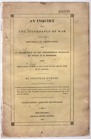 An inquiry into the accordancy of war with the principles of Christianity, and an examination of ...